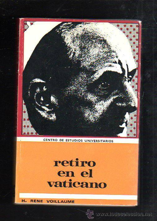 RETIRO EN EL VATICANO. H.RENE VOILLAUME. 2º EDICION. 1970. CENTRO DE ESTUDIOS UNIVERSITARIOS (Libros de Segunda Mano - Pensamiento - Otros)