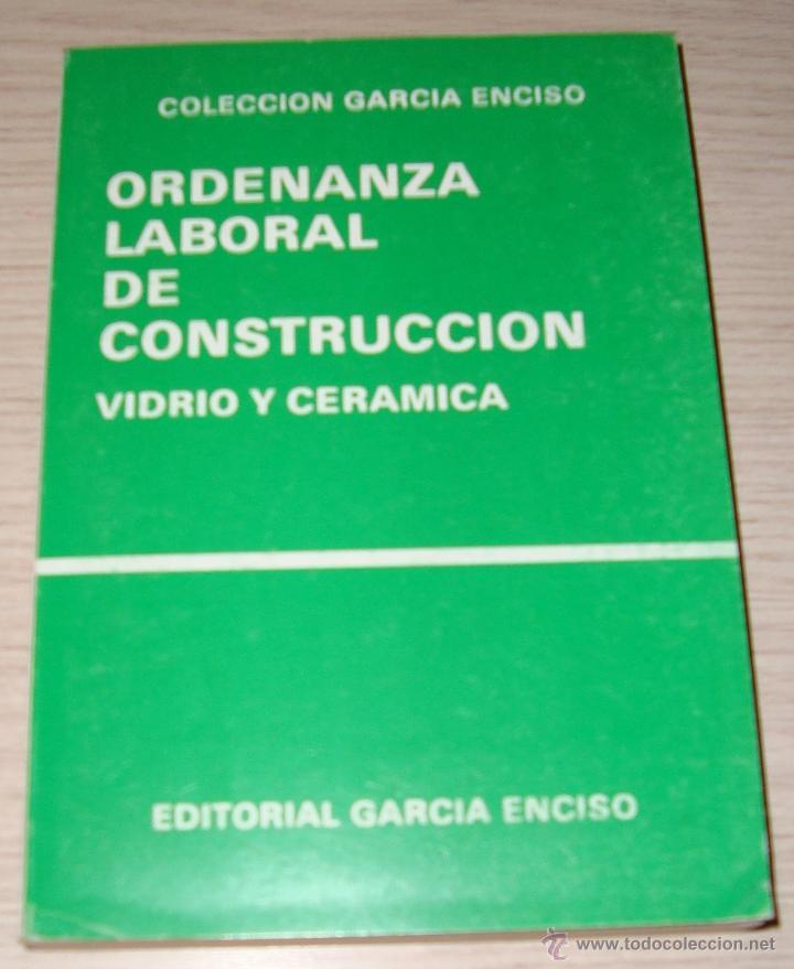 ORDENANZA LABORAL DE CONSTRUCCIÓN - VIDRIO Y CERÁMICA - COLECCIÓN GARCIA ENCISO (Libros de Segunda Mano - Ciencias, Manuales y Oficios - Otros)
