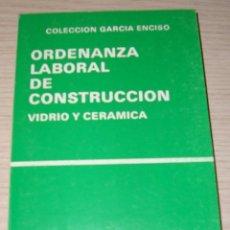 Libros de segunda mano: ORDENANZA LABORAL DE CONSTRUCCIÓN - VIDRIO Y CERÁMICA - COLECCIÓN GARCIA ENCISO. Lote 45207071