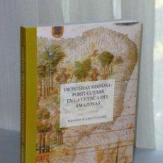 Libros de segunda mano: FRONTERAS HISPANO-PORTUGUESAS EN LA CUENCA DEL AMAZONAS. . Lote 45217033
