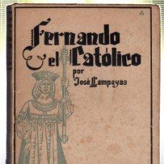 Libros de segunda mano: FERNANDO EL CATOLICO. LA ESPAÑA IMPERIAL. JOSE LLAMPAYAS. 1941. Lote 45238580
