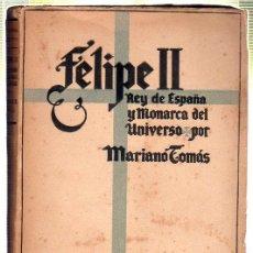 Libros de segunda mano: FELIPE II. REY DE ESPAÑA Y MONARCA DEL UNIVERSO POR MARIANO TOMAS. 1941. Lote 45253457