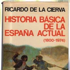 Libros de segunda mano: HISTORIA BASICA DE LA ESPAÑA ACTUAL. 1800-1974. RICARDO DE LA CIERVA. 1974. Lote 45255578