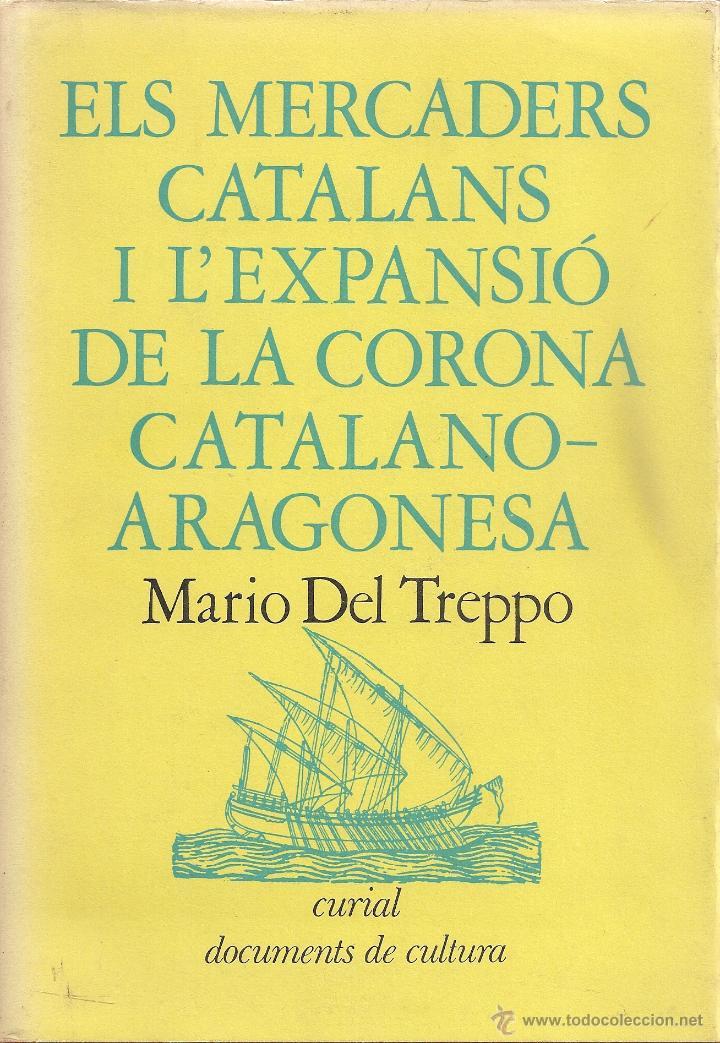 ELS MERCADERS CATALANS I L'EXPANSIO DE LA CORONA CATALANO-ARAGONESA / M. DEL TREPPO. BCN : CURIAL, (Libros de Segunda Mano - Historia - Otros)