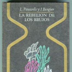 Libros de segunda mano: LA REBELION DE LOS BRUJOS L. PAUWELS Y J. BERGIER PLAZA & JANES TAPA DURA 281 PAGINAS AÑO 1974. Lote 45298585