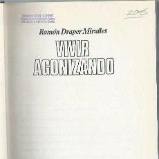 Libros de segunda mano: VIVIR AGONIZANDO, RAMÓN DRAPER MIRALLES, PLAZA Y JANÉS BCN 1973. Lote 45302678