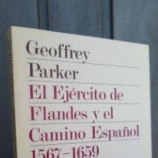 Libros de segunda mano: EL EJERCITO DE FLANDES Y EL CAMINO ESPAÑOL (1567-1659). GEOFFREY PARKER. Lote 45302847