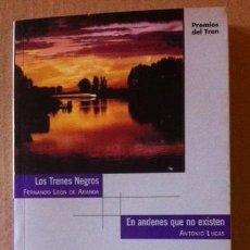 Libros de segunda mano: FERNARDO LEÓN DE ARANOA - LOS TRENES NEGROS / ANTONIO LUCAS - EN ANDENES QUE NO EXISTEN -. Lote 45316103