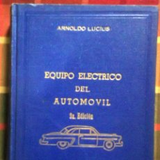 Libros de segunda mano: LIBRO ARGENTINO EQUIPO ELÉCTRICO DEL AUTOMÓVIL AÑO 1958. Lote 45329537