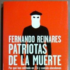 Libros de segunda mano: PATRIOTAS DE LA MUERTE.POR QUÉ HAN MILITADO EN ETA Y CUÁNDO ABANDONAN. FERNANDO REINARES.TAURUS 2011. Lote 45332259