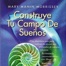 Libros de segunda mano: CONSTRUYE TU CAMPO DE SUEÑOS MARY MANIN MORRISSEY. Lote 137266160