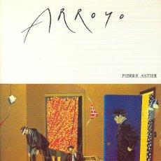 Libros de segunda mano: EDUARDO ARROYO PIERRE ASTIER REPRODUC ÓLEOS (TRES PEGADOS) Y DIBUJOS MÁS REPRESENTATIVOS BONINI 1982. Lote 45426065