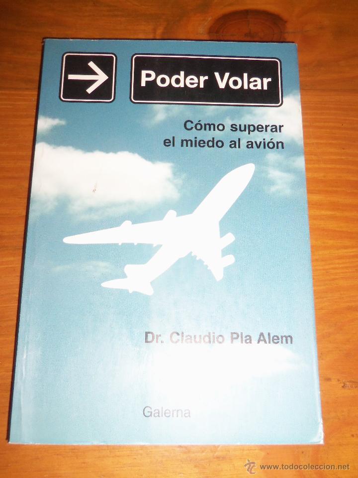 PODER VOLAR - COMO SUPERAR EL MIEDO AL AVION, POR DR. CLAUDIO PLA ALEM - GALERNA - 2005 (Libros de Segunda Mano - Ciencias, Manuales y Oficios - Otros)