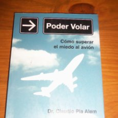Libros de segunda mano: PODER VOLAR - COMO SUPERAR EL MIEDO AL AVION, POR DR. CLAUDIO PLA ALEM - GALERNA - 2005. Lote 45431538