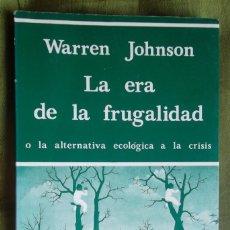 Libros de segunda mano: LA ERA DE LA FRUGALIDAD O LA ALTERNATIVA ECOLÓGICA A LA CRISIS. WARREN JOHNSON 1981. Lote 45546139