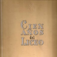 Libros de segunda mano: CIEN AÑOS DEL LICEO. LIBRO CONMEMORATIVO DE SU PRIMER CENTENARIO 1847-1947. BCN, 1948. 35X25CM.195P.. Lote 45561755