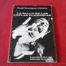 Libros de segunda mano: LIBRO LA SALUD EN LAS COPLAS FLAMENCAS ANGEL RODRIGUEZ CABEZAS INTRODUCCION DE ALFREDO ARREBOLA. Lote 45590748