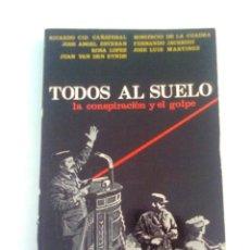 Libros de segunda mano: TODOS AL SUELO. LA CONSPIRACIÓN Y EL GOLPE - VV.AA. 1981. Lote 45607792