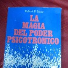 Libros de segunda mano: LA MÁGIA DEL PODER PSICOTRONICO. ROBER B. STONE -- EDITORIAL EDAF. Lote 162160569