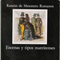 Libros de segunda mano: ESCENAS Y TIPOS MATRITENSES - RAMON DE MESONERO RAMOS - EDITORIAL CATEDRA. Lote 45654575
