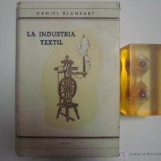 Libros de segunda mano: DANIEL BLANXART. LA INDUSTRIA TEXTIL. 1946. OBRA MUY ILUSTRADA. Lote 45659922