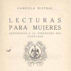Libros de segunda mano: GABRIELA MISTRAL. LECTURAS PARA MUJERES. DESTINADAS A LA ENSEÑANZA DEL LENGUAJE. 1ª ED MÉXICO, 1924. Lote 45684785