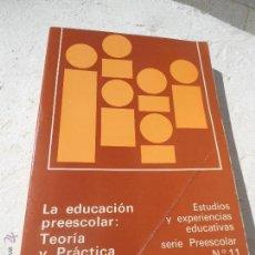 Libros de segunda mano: LIBRO LA EDUCACIÓN PREESCOLAR TEORIA Y PRACTICA SERIE PREESCOLAR Nº11 L-8069. Lote 45792772