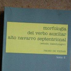 Libros de segunda mano: MORFOLOGÍA DEL VERBO AUXILIAR ALTO NAVARRO SEPTENTRIONAL. (ESTUDIO DIALECTOLÓGICO). TOMO II. YRÍZAR . Lote 45813980