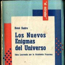 Libros de segunda mano: RENE SUDRE : LOS NUEVOS ENIGMAS DEL UNIVERSO (HACHETTE, 1955) . Lote 45834105