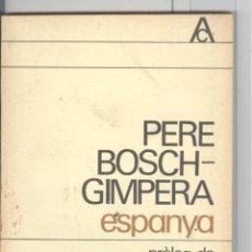 Libros de segunda mano: PERE BOSCH GIMPERA. ESPANYA. PRÒLEG MIQUEL TARRADELL. ED. 62 1978. 1ª EDICIÓ. Lote 45903786