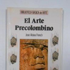 Libros de segunda mano: EL ARTE PRECOLOMBINO. ALCINA FRANCH, JOSÉ. TDK208. Lote 45947690
