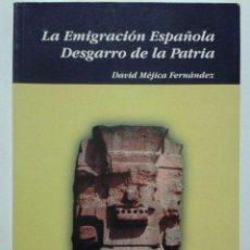 Libros de segunda mano: LA EMIGRACION ESPAÑOLA - DESGARRO DE LA PATRIA - DAVID MEJICA FERNANDEZ - 1999. Lote 45952528