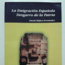 Libros de segunda mano: LA EMIGRACION ESPAÑOLA - DESGARRO DE LA PATRIA - DAVID MEJICA FERNANDEZ - 1999. Lote 45952534