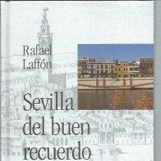 Libros de segunda mano: SEVILLA DEL BUEN RECUERDO, RAFAEL LAFFÓN, BIBLIOTECA HISPALENSE ABC 2001 SEVILLA. Lote 45970923