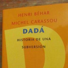 Libros de segunda mano: DADÁ HISTORIA DE UNA SUBVERSIÓN DE HENRI BÉHAR Y MICHEL CARASSOU (PENÍNSULA). Lote 45996799