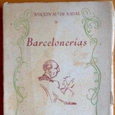 Libros de segunda mano: BARCELONERIAS - JOAQUIN M. DE NADAL 1942 EDICION LIMITADA FIRMADA POR EL AUTOR . Lote 46036007