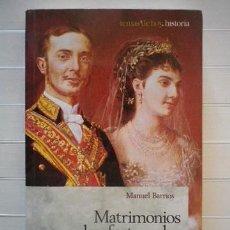 Libros de segunda mano: BARRIOS, MANUEL - MATRIMONIOS DESAFORTUNADOS DE LA REALEZA ESPAÑOLA. Lote 46065444