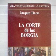 Libros de segunda mano: JACQUES HEERS - LA CORTE DE LOS BORGIA - JAVIER VERGARA EDITOR. Lote 46065465