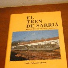 Libros de segunda mano: EL TREN DE SARRIÀ:HISTÒRIA DELS FERROCARRIL BARCELONA -SARRIÀ.---CARLES SALMERÓN I BOSCH. Lote 46101693