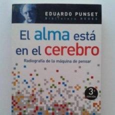 Libros de segunda mano: EL ALMA ESTA EN EL CEREBRO RADIOGRAFIA DE LA MAQUINA DE PENSAR - PUNSET , EDUARDO - AGUILAR. Lote 46124011