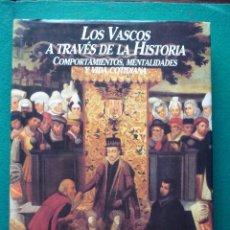 Libros de segunda mano: LOS VASCOS A TRAVÉS DE LA HISTORIA (COMPORTAMIENTOS, MENTALIDADES Y VIDA COTIDIANA). Lote 46136981