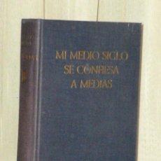 Libros de segunda mano: MI MEDIO SIGLO SE CONFIESA A MEDIAS.- MEMORIAS.(1951). Lote 46143435