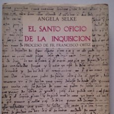 Libros de segunda mano: EL SANTO OFICIO DE LA INQUISICIÓN. PROCESO DE FR. FRANCISCO ORTIZ. ÁNGELA SELKE. GUADARRAMA. 1968. Lote 46194232