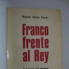 Libros de segunda mano: FRANCO FRENTE AL REY. EL PROCESO DEL REGIMEN. RAFAEL CALVO SERER. Lote 46219524