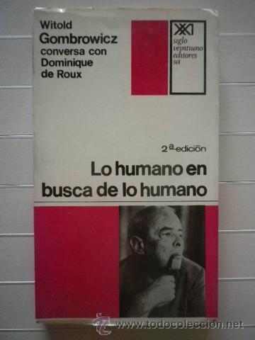 WITOLD GOMBROWICZ / DOMINIQUE DE ROUX - LO HUMANO EN BUSCA DE LO HUMANO (Libros de Segunda Mano (posteriores a 1936) - Literatura - Otros)