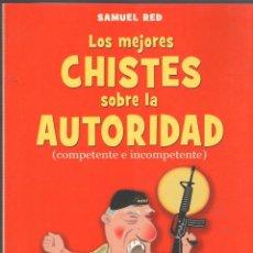 Libros de segunda mano: LOS MEJORES CHISTES SOBRE LA AUTORIDAD - SAMUEL RED - MA NON TROPPO ROBINBOOK - 2009 NUEVO. Lote 46255291