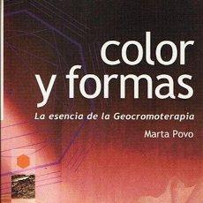 Libros de segunda mano: COLOR Y FORMAS LA ESENCIA DE LA GEOCROMOTERAPIA MARTA POVO. Lote 46290261