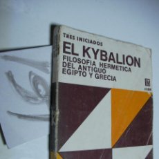 Libros de segunda mano: EL KYBALION - FILOSOFIA HERMETICA DEL ANTIGUO EGIPTO Y GRECIA. Lote 46318884