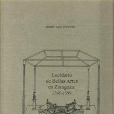 Libros de segunda mano: ANGEL SAN VICENTE : LUCIDARIO DE BELLAS ARTES EN ZARAGOZA: 1545-1599. (1991). Lote 46333617