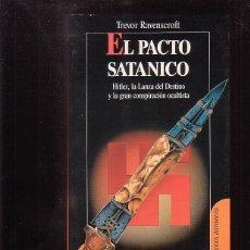 Libros de segunda mano: EL PACTO SATANICO/ TREVOR RAVENSCROFT, HITLER, LA LANZA DEL DESTINO Y LA GRAN CONSPIRACIÓN OCULTISTA. Lote 113190815